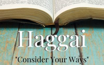 Consider your Ways – Introduction to Haggai
