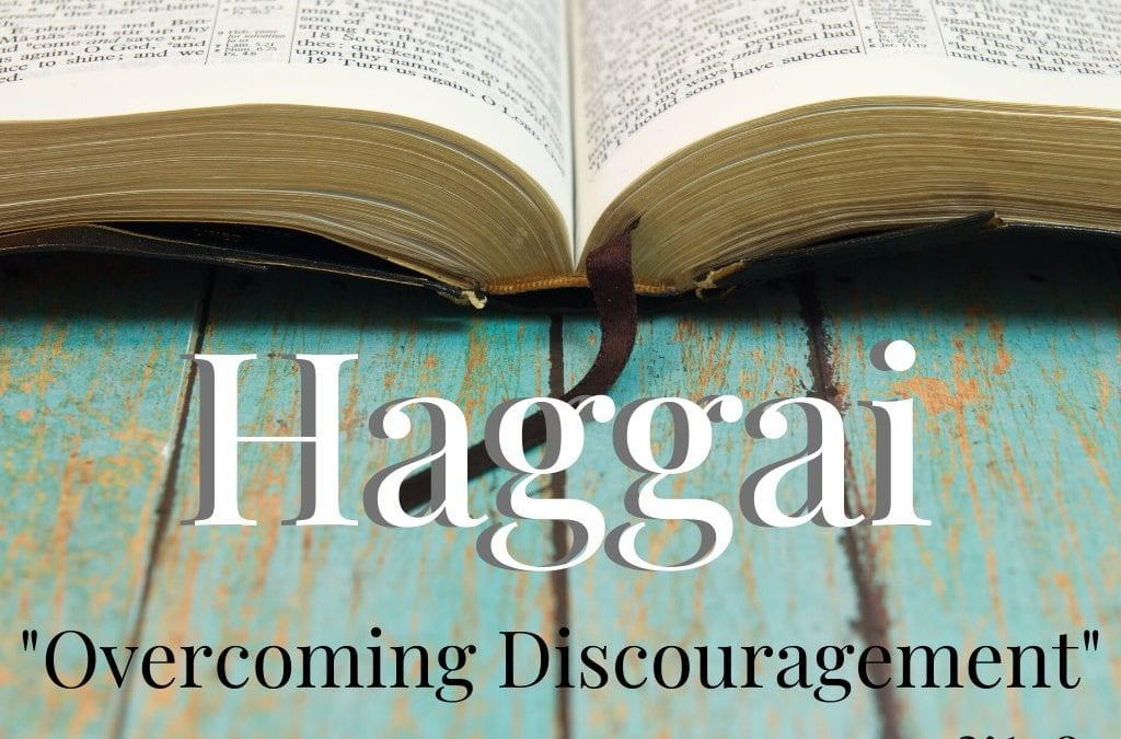 Haggai: Overcoming Discouragement